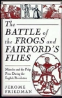 The Battle of the Frogs and Fairford's Flies : Miracles and the Pulp Press During the English Revolution - Book