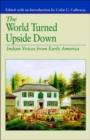The World Turned Upside Down : Indian Voices from Early America - Book