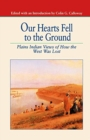 Our Hearts Fell to the Ground : Plains Indian Views of How the West Was Lost - Book