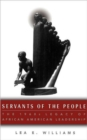 Servants of the People : The 1960s Legacy of African American Leadership - Book