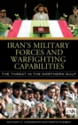 Iran's Military Forces and Warfighting Capabilities : The Threat in the Northern Gulf - Book