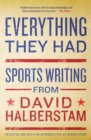 Everything They Had : Sports Writing from David Halberstam - eBook