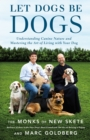 Let Dogs Be Dogs : Understanding Canine Nature and Mastering the Art of Living with Your Dog - eBook