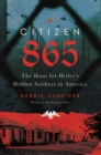 Citizen 865 : The Hunt for Hitler's Hidden Soldiers in America - eBook