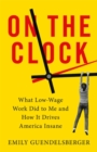 On the Clock : What Low-Wage Work Did to Me and How It Drives America Insane - Book