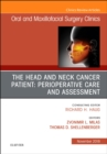 The Head and Neck Cancer Patient: Perioperative Care and Assessment, An Issue of Oral and Maxillofacial Surgery Clinics of North America - Book