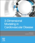 3-Dimensional Modeling in Cardiovascular Disease - Book