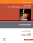 Trauma Surgery, An Issue of Atlas of the Oral & Maxillofacial Surgery Clinics - Book
