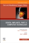 Dental Implants, Part II: Computer Technology, an Issue of Oral and Maxillofacial Surgery Clinics of North America - Book