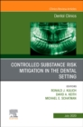 Controlled Substance Risk Mitigation in the Dental Setting, An Issue of Dental Clinics of North America - Book