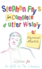 Stephen Fry's Incomplete and Utter History of Classical Music - Book