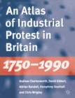 An Atlas of Industrial Protest in Britain, 1750-1990 - Book