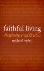 Faithful Living : Discipleship, Creed, and Ethics - Book