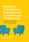 Introducing Contemporary Psychodynamic Counselling and Psychotherapy: The Art and Science of the Unconscious - Book