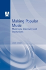 Making Popular Music : Musicians, Creativity and Institutions - Book