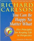 You Can Be Happy No Matter What : Five Principles for Keeping Life in Perspective - Book