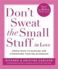 Don't Sweat The Small Stuff in Love : Simple ways to Keep the Little Things from Overtaking Your Life - Book