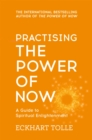 Practising The Power Of Now : Meditations, Exercises and Core Teachings from The Power of Now - Book