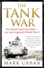 The Tank War : The British Band of Brothers - One Tank Regiment's World War II - Book