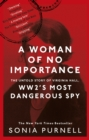A Woman of No Importance : The Untold Story of Virginia Hall, WWII s Most Dangerous Spy - eBook