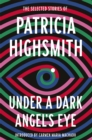 Under a Dark Angel's Eye : The Selected Stories of Patricia Highsmith - Book