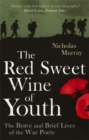 The Red Sweet Wine Of Youth : The Brave and Brief Lives of the War Poets - Book