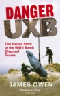 Danger Uxb : The Heroic Story of the WWII Bomb Disposal Teams - Book