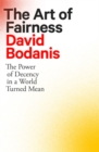 The Art of Fairness : The Power of Decency in a World Turned Mean - Book