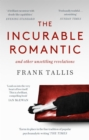 The Incurable Romantic : and Other Unsettling Revelations - Book