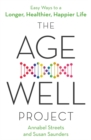 The Age-Well Project : Easy Ways to a Longer, Healthier, Happier Life - Book