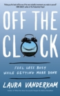 Off the Clock : Feel Less Busy While Getting More Done - eBook