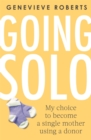 Going Solo : My choice to become a single mother using a donor - Book
