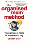 The Organised Mum Method : Transform your home in 30 minutes a day - Book