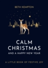 Calm Christmas and a Happy New Year : A little book of festive joy - eBook