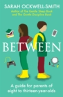 Between : A guide for parents of eight to thirteen-year-olds - Book