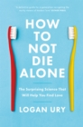 How to Not Die Alone : The Surprising Science That Will Help You Find Love - Book