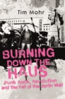Burning Down The Haus : Punk Rock, Revolution and the Fall of the Berlin Wall - Book