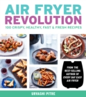 Air Fryer Revolution : 100 Crispy, Healthy, Fast & Fresh Recipes - eBook
