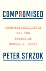 Compromised: Counterintelligence and the Threat of Donald J. Trump - Book