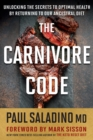 The Carnivore Code : Unlocking the Secrets to Optimal Health by Returning to Our Ancestral Diet - eBook