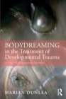 BodyDreaming in the Treatment of Developmental Trauma : An Embodied Therapeutic Approach - Book