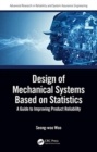 Design of Mechanical Systems Based on Statistics : A Guide to Improving Product Reliability - Book