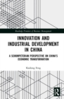 Innovation and Industrial Development in China : A Schumpeterian Perspective on China's Economic Transformation - Book