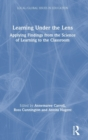 Learning Under the Lens : Applying Findings from the Science of Learning to the Classroom - Book