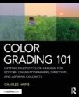 Color Grading 101 : Getting Started Color Grading for Editors, Cinematographers, Directors, and Aspiring Colorists - Book