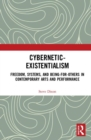 Cybernetic-Existentialism : Freedom, Systems, and Being-for-Others in Contemporary Arts and Performance - Book