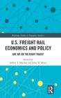 U.S. Freight Rail Economics and Policy : Are We on the Right Track? - Book