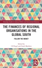 The Finances of Regional Organisations in the Global South : Follow the Money - Book