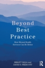 Beyond Best Practice : How Mental Health Services Can Be Better - Book