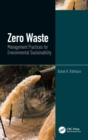 Zero Waste: Management Practices for Environmental Sustainability : Management Practices for Environmental Sustainability - Book